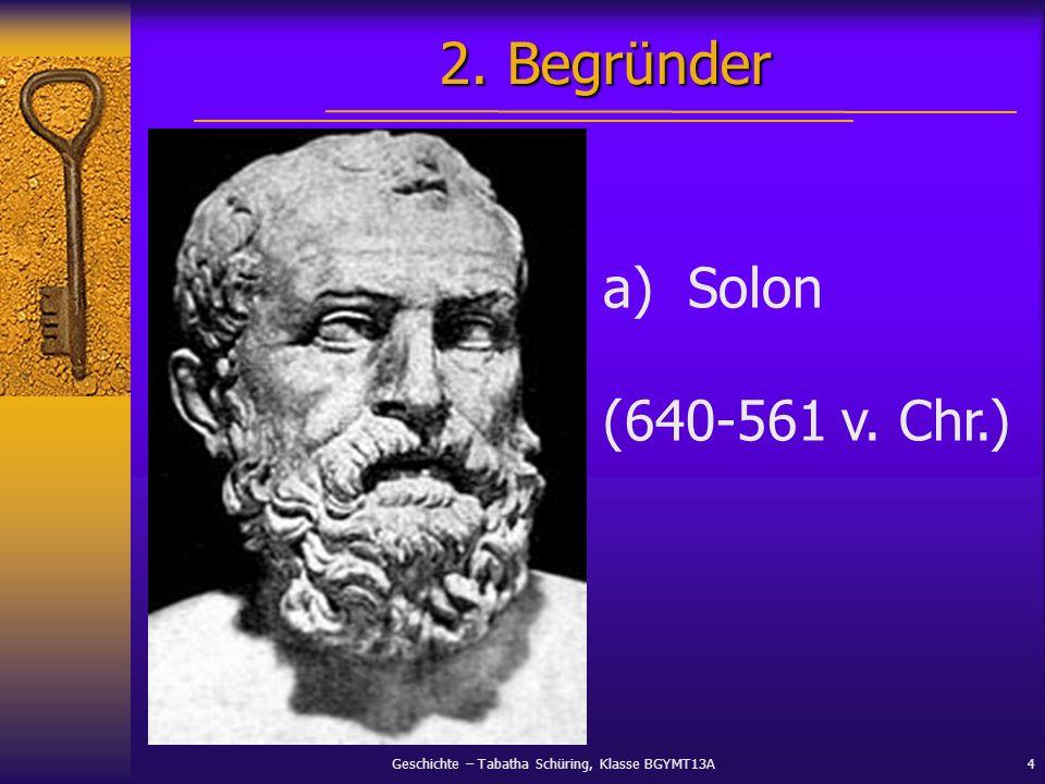Geschichte – Tabatha Schüring, Klasse BGYMT13A4 a)Solon (640-561 v. Chr.) 2. Begründer