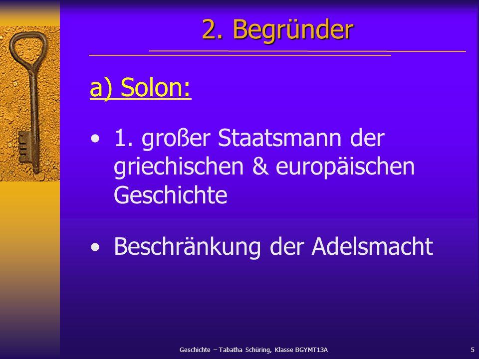 Geschichte – Tabatha Schüring, Klasse BGYMT13A5 a) Solon: 1. großer Staatsmann der griechischen & europäischen Geschichte Beschränkung der Adelsmacht