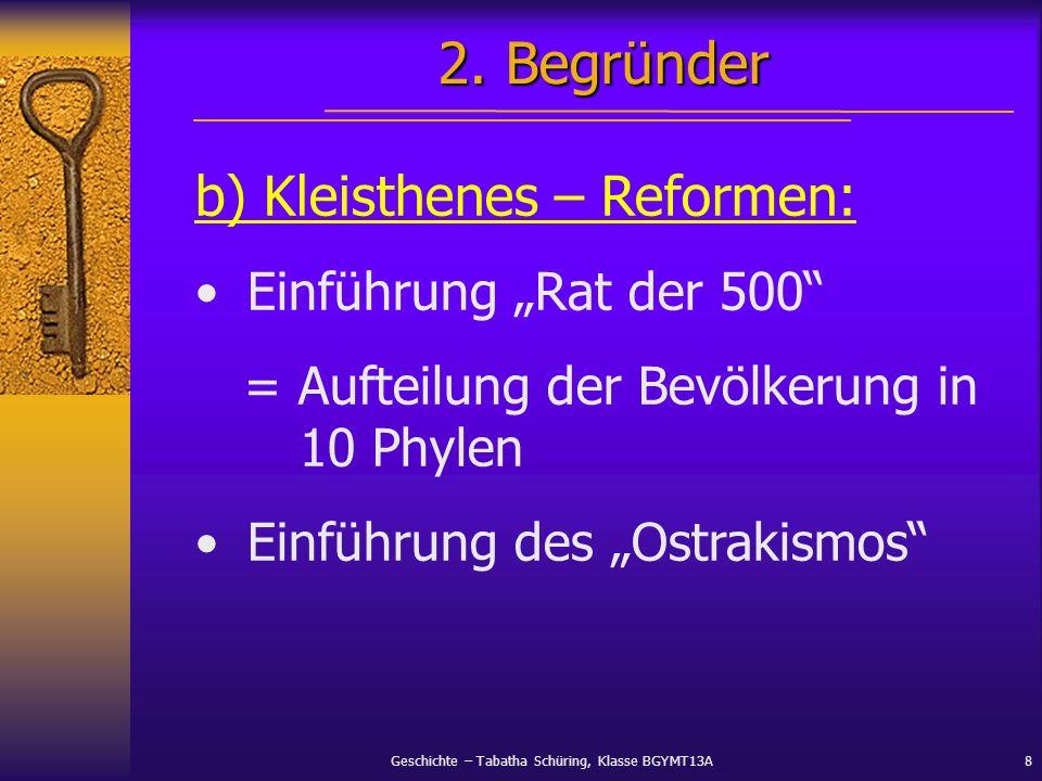 Geschichte – Tabatha Schüring, Klasse BGYMT13A8 b) Kleisthenes – Reformen: Einführung Rat der 500 = Aufteilung der Bevölkerung in 10 Phylen Einführung