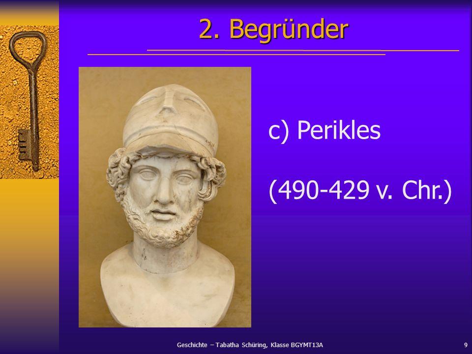 Geschichte – Tabatha Schüring, Klasse BGYMT13A9 2. Begründer c) Perikles (490-429 v. Chr.)
