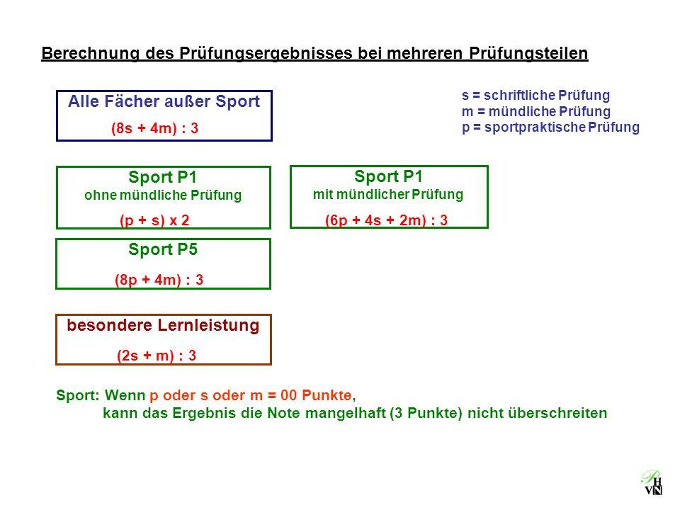 s = schriftliche Prüfung m = mündliche Prüfung p = sportpraktische Prüfung Sport: Wenn p oder s oder m = 00 Punkte, kann das Ergebnis die Note mangelh