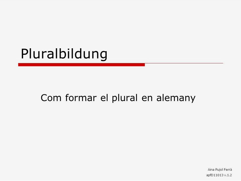 Pluralbildung Com formar el plural en alemany Aina Pujol Ferrà apfD11013 v.1.2