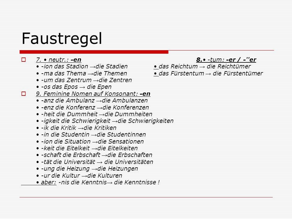 Faustregel 7. neutr.: -en8.