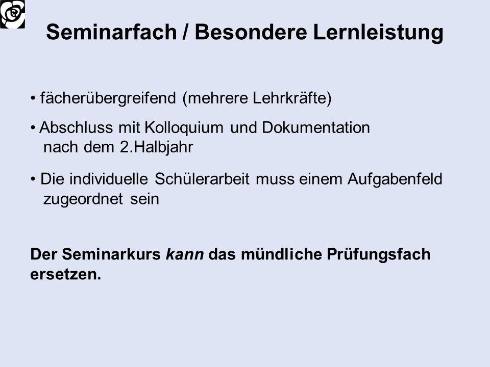 Seminarfach / Besondere Lernleistung fächerübergreifend (mehrere Lehrkräfte) Abschluss mit Kolloquium und Dokumentation nach dem 2.Halbjahr Der Semina