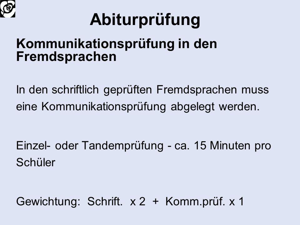 Abiturprüfung Kommunikationsprüfung in den Fremdsprachen In den schriftlich geprüften Fremdsprachen muss eine Kommunikationsprüfung abgelegt werden. E