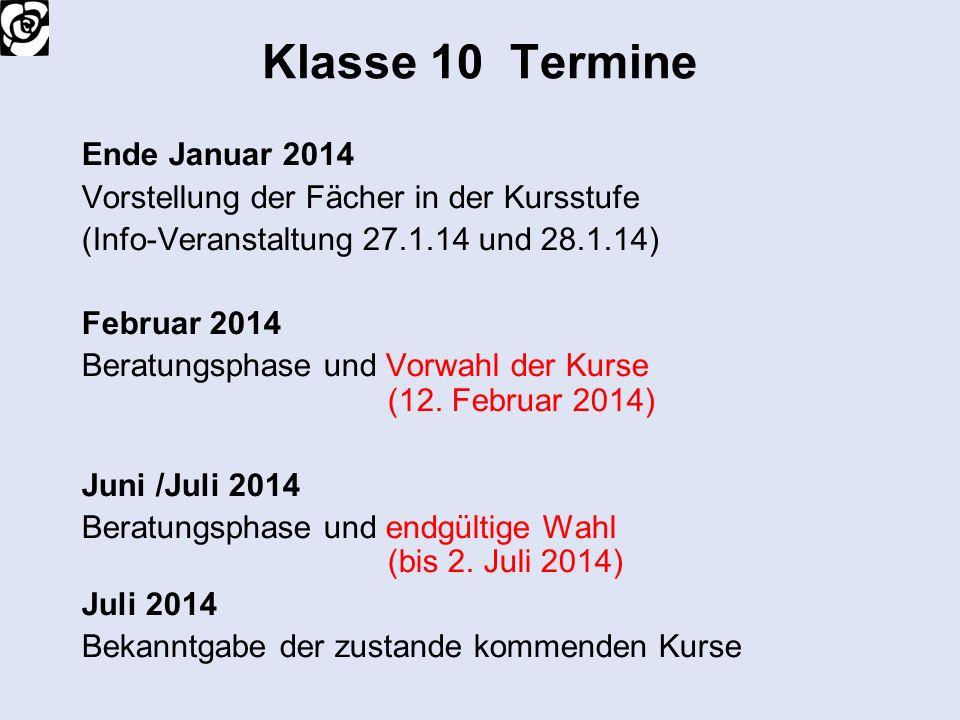 Klasse 10 Termine Ende Januar 2014 Vorstellung der Fächer in der Kursstufe (Info-Veranstaltung 27.1.14 und 28.1.14) Februar 2014 Beratungsphase und Vo