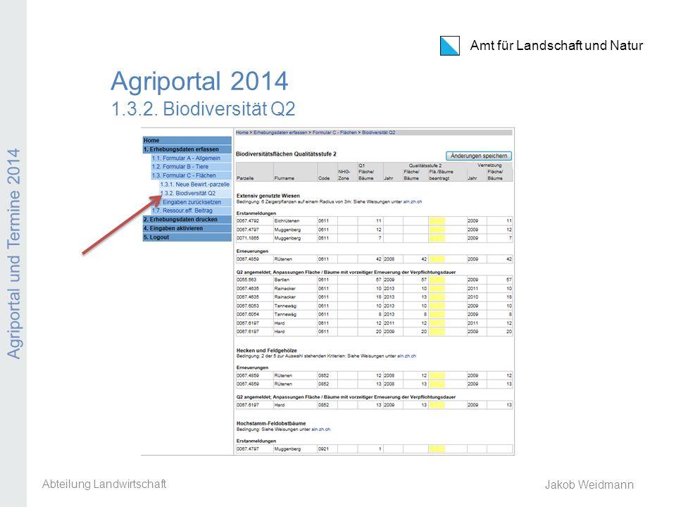Amt für Landschaft und Natur Agriportal und Termine 2014 Jakob Weidmann Agriportal 2014 1.3.2. Biodiversität Q2 Abteilung Landwirtschaft