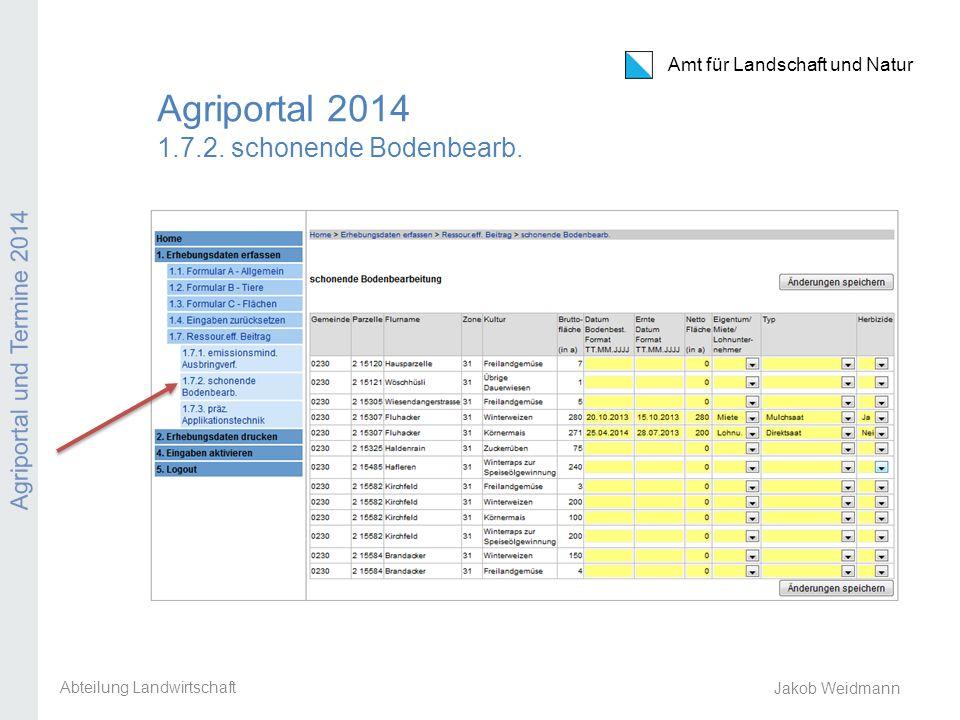Amt für Landschaft und Natur Agriportal und Termine 2014 Jakob Weidmann Agriportal 2014 1.7.2. schonende Bodenbearb. Abteilung Landwirtschaft