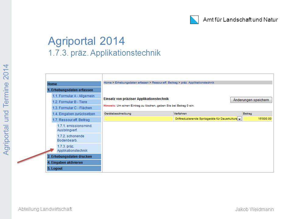 Amt für Landschaft und Natur Agriportal und Termine 2014 Jakob Weidmann Agriportal 2014 1.7.3. präz. Applikationstechnik Abteilung Landwirtschaft