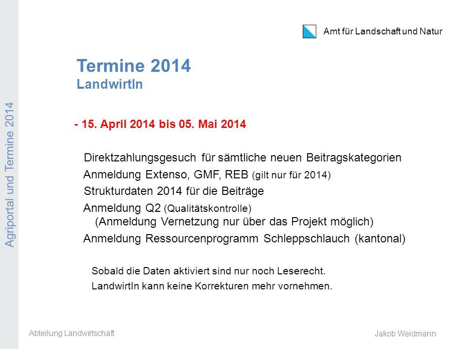 Amt für Landschaft und Natur Agriportal und Termine 2014 Jakob Weidmann Termine 2014 LandwirtIn - 15. April 2014 bis 05. Mai 2014 Direktzahlungsgesuch