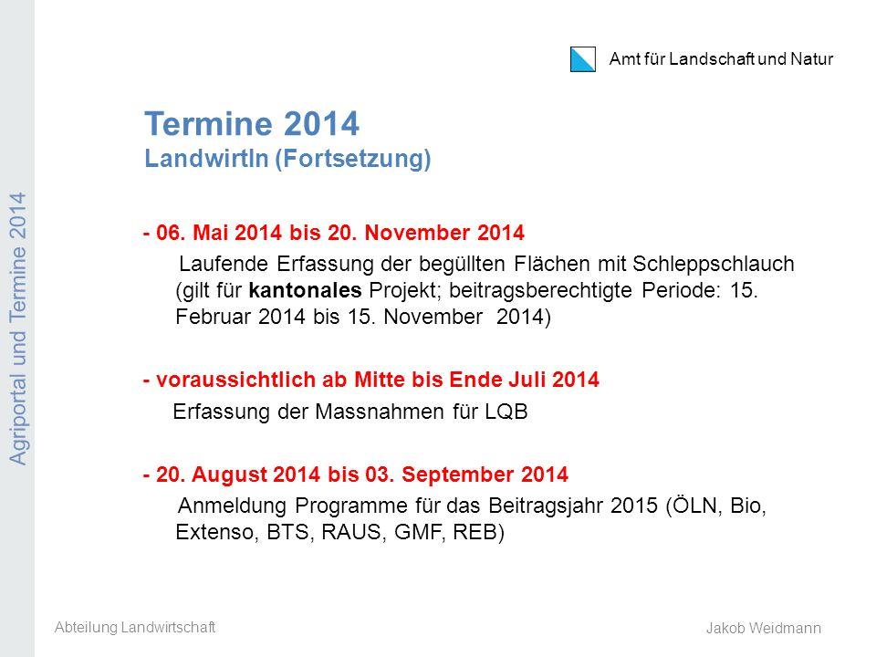 Amt für Landschaft und Natur Agriportal und Termine 2014 Jakob Weidmann Termine 2014 LandwirtIn (Fortsetzung) - 06. Mai 2014 bis 20. November 2014 Lau