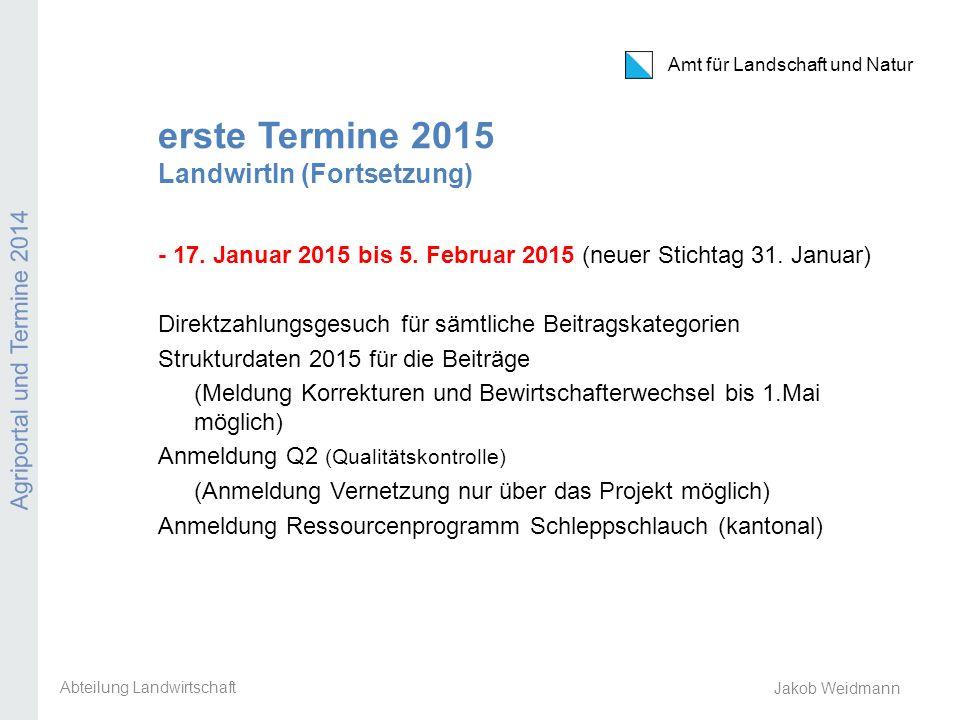 Amt für Landschaft und Natur Agriportal und Termine 2014 Jakob Weidmann erste Termine 2015 LandwirtIn (Fortsetzung) - 17. Januar 2015 bis 5. Februar 2