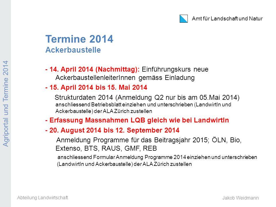 Amt für Landschaft und Natur Agriportal und Termine 2014 Jakob Weidmann Termine 2014 Ackerbaustelle - 14. April 2014 (Nachmittag): Einführungskurs neu