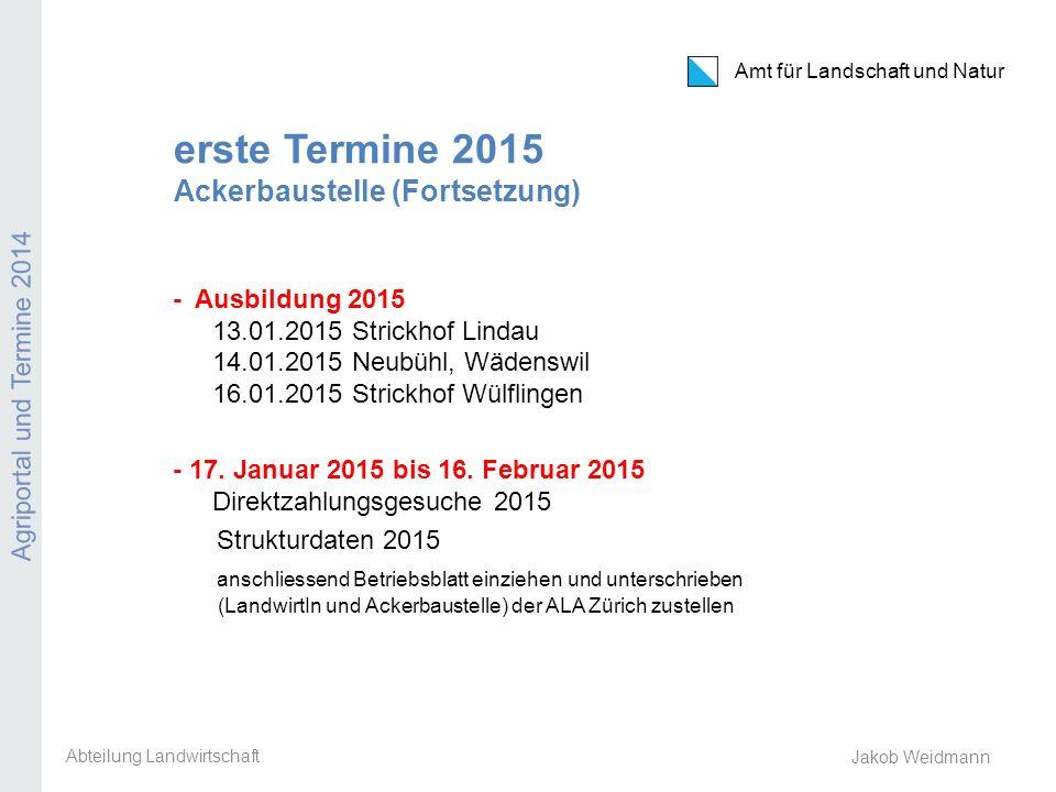 Amt für Landschaft und Natur Agriportal und Termine 2014 Jakob Weidmann erste Termine 2015 Ackerbaustelle (Fortsetzung) - Ausbildung 2015 13.01.2015 S