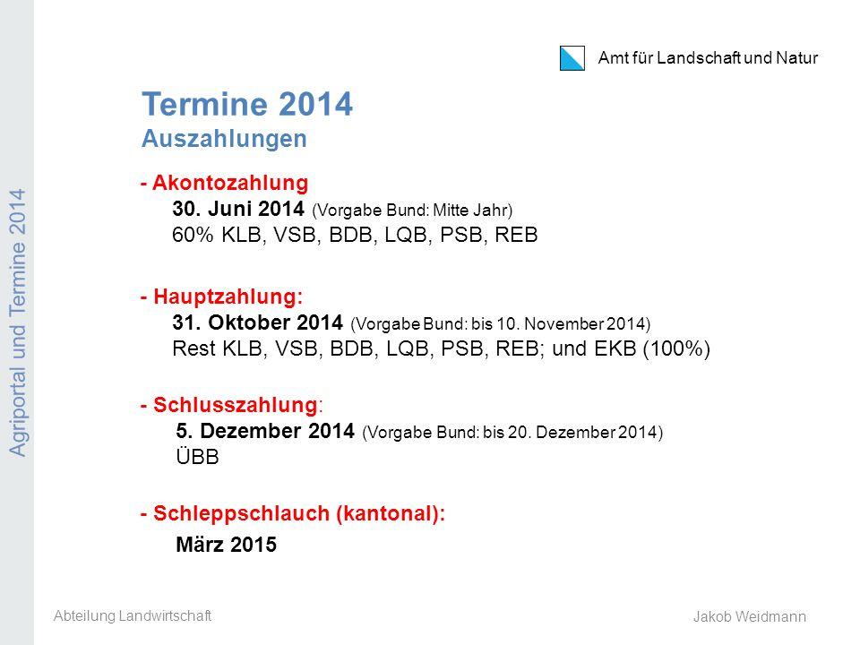 Amt für Landschaft und Natur Agriportal und Termine 2014 Jakob Weidmann Termine 2014 Auszahlungen - Akontozahlung 30. Juni 2014 (Vorgabe Bund: Mitte J