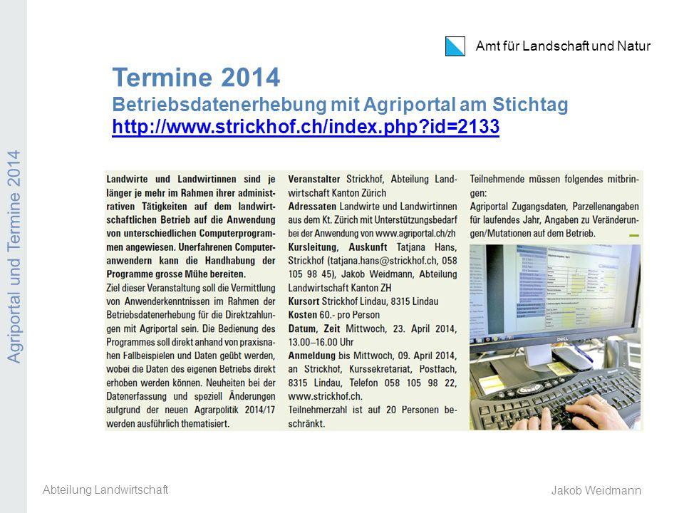 Amt für Landschaft und Natur Agriportal und Termine 2014 Jakob Weidmann Termine 2014 Betriebsdatenerhebung mit Agriportal am Stichtag http://www.stric