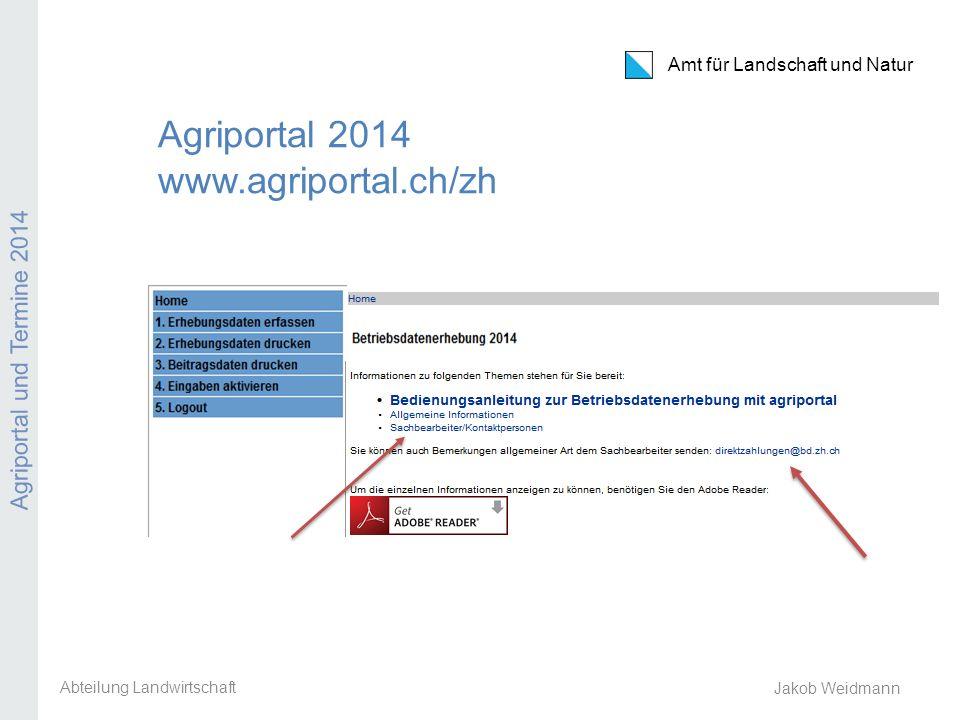 Amt für Landschaft und Natur Agriportal und Termine 2014 Jakob Weidmann Agriportal 2014 1.1.2.Teil 2 Abteilung Landwirtschaft