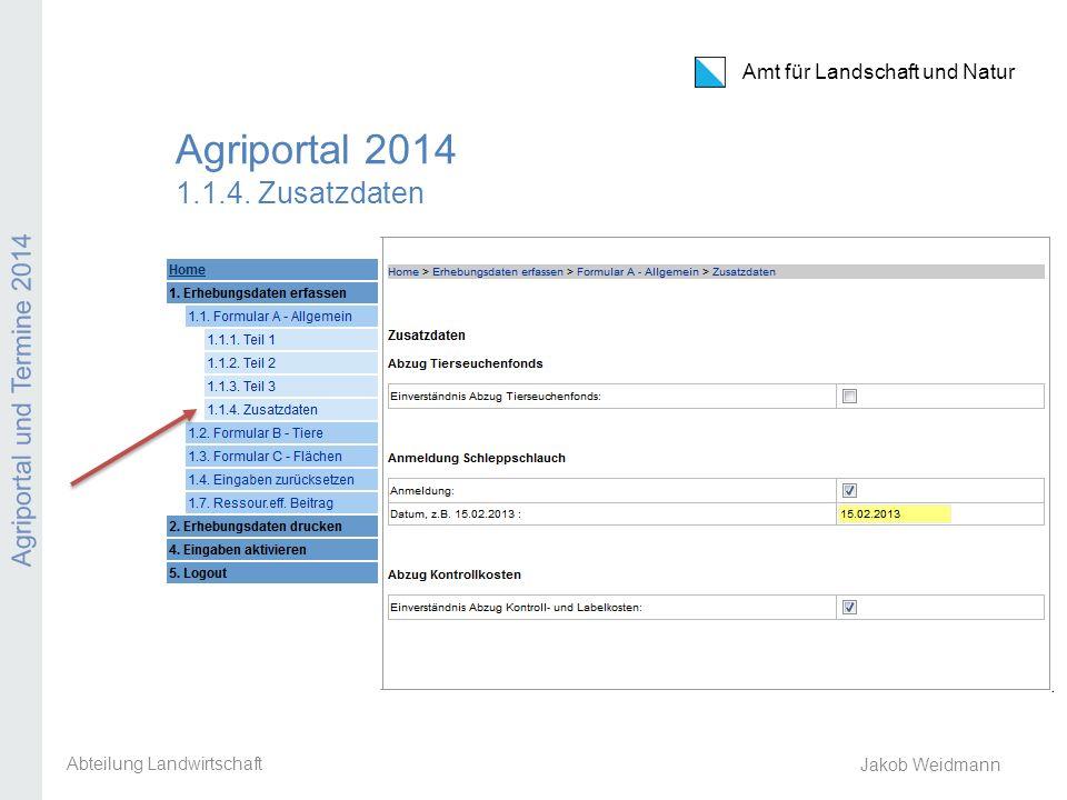 Amt für Landschaft und Natur Agriportal und Termine 2014 Jakob Weidmann Agriportal 2014 1.1.4. Zusatzdaten Abteilung Landwirtschaft