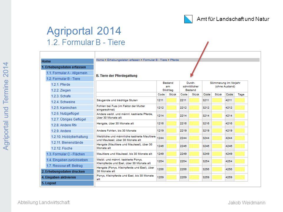 Amt für Landschaft und Natur Agriportal und Termine 2014 Jakob Weidmann Agriportal 2014 1.2. Formular B - Tiere Abteilung Landwirtschaft