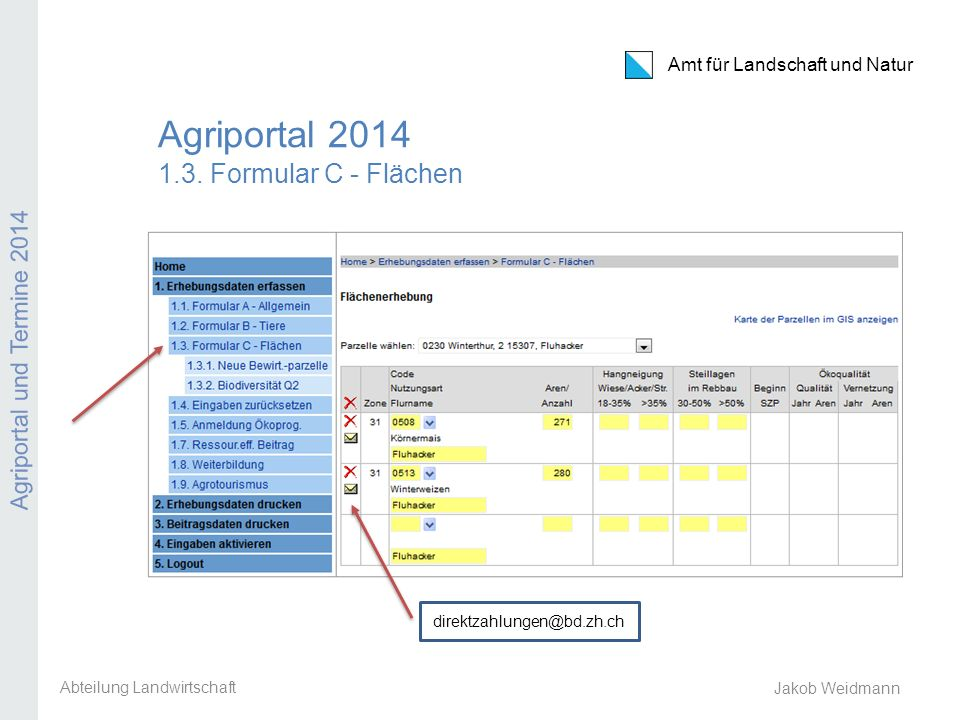 Amt für Landschaft und Natur Agriportal und Termine 2014 Jakob Weidmann Agriportal 2014 1.3. Formular C - Flächen Abteilung Landwirtschaft direktzahlu