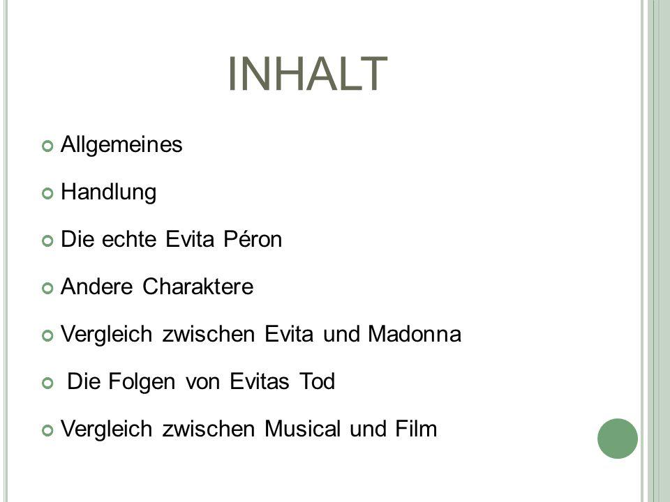 INHALT Allgemeines Handlung Die echte Evita Péron Andere Charaktere Vergleich zwischen Evita und Madonna Die Folgen von Evitas Tod Vergleich zwischen Musical und Film