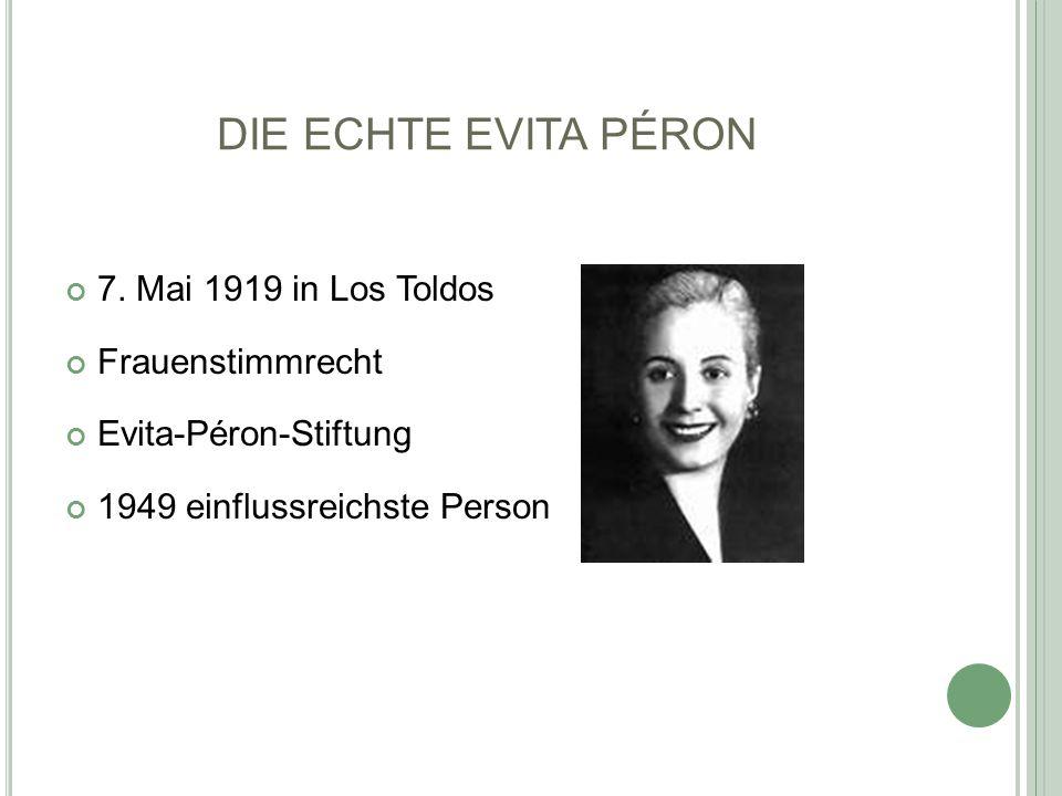 DIE ECHTE EVITA PÉRON 7. Mai 1919 in Los Toldos Frauenstimmrecht Evita-Péron-Stiftung 1949 einflussreichste Person