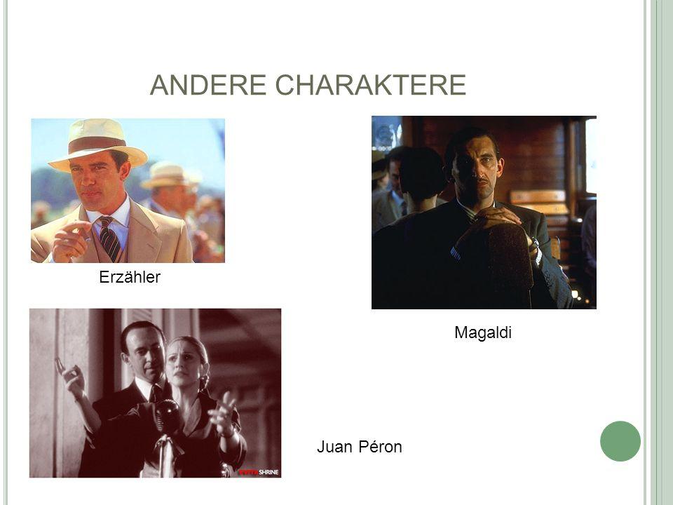 ANDERE CHARAKTERE Erzähler Magaldi Juan Péron