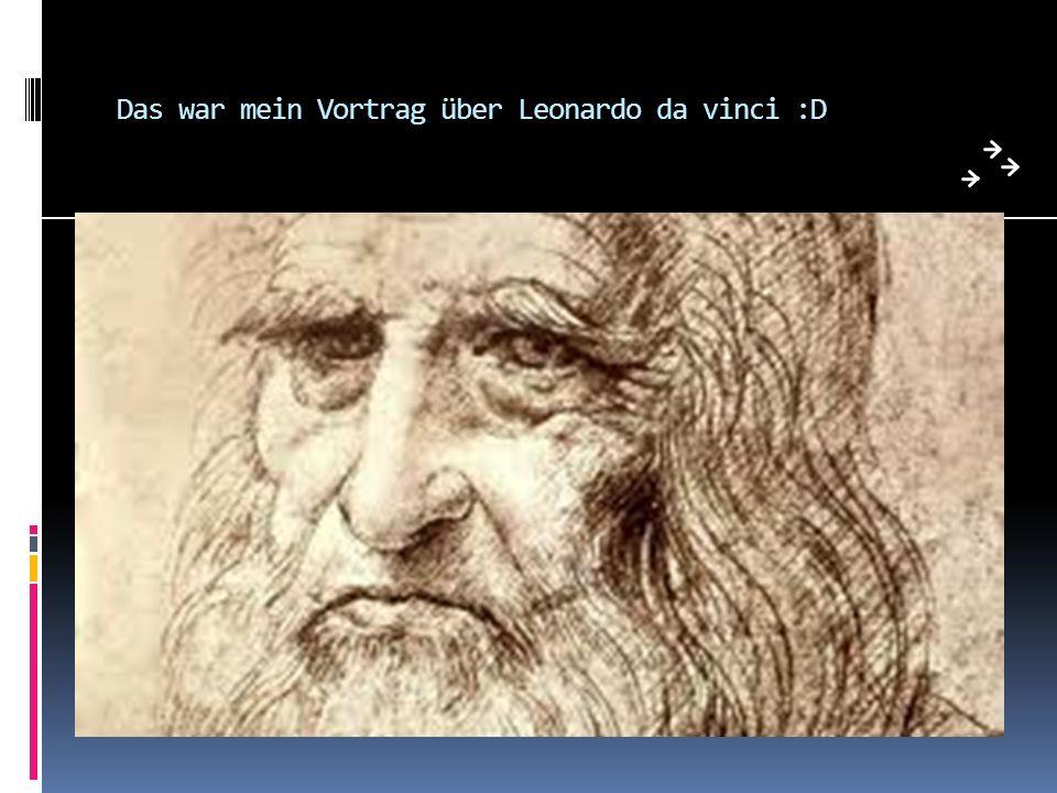 Das war mein Vortrag über Leonardo da vinci :D