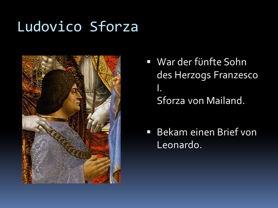 Ludovico Sforza War der fünfte Sohn des Herzogs Franzesco I. Sforza von Mailand. Bekam einen Brief von Leonardo.