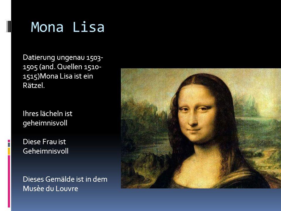 Mona Lisa Datierung ungenau 1503- 1505 (and. Quellen 1510- 1515)Mona Lisa ist ein Rätzel. Ihres lächeln ist geheimnisvoll Diese Frau ist Geheimnisvoll