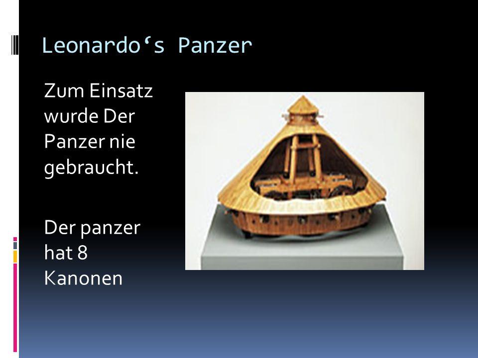 Leonardos Panzer Zum Einsatz wurde Der Panzer nie gebraucht. Der panzer hat 8 Kanonen