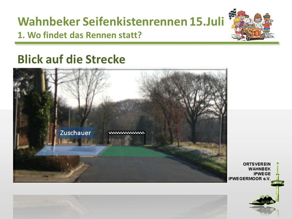 Wahnbeker Seifenkistenrennen 15.Juli 1. Wo findet das Rennen statt? Zuschauer