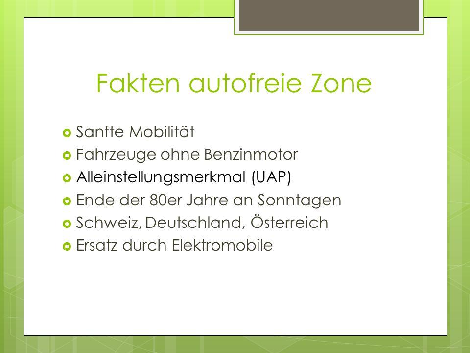 Fakten autofreie Zone Sanfte Mobilität Fahrzeuge ohne Benzinmotor Alleinstellungsmerkmal (UAP) Ende der 80er Jahre an Sonntagen Schweiz, Deutschland, Österreich Ersatz durch Elektromobile