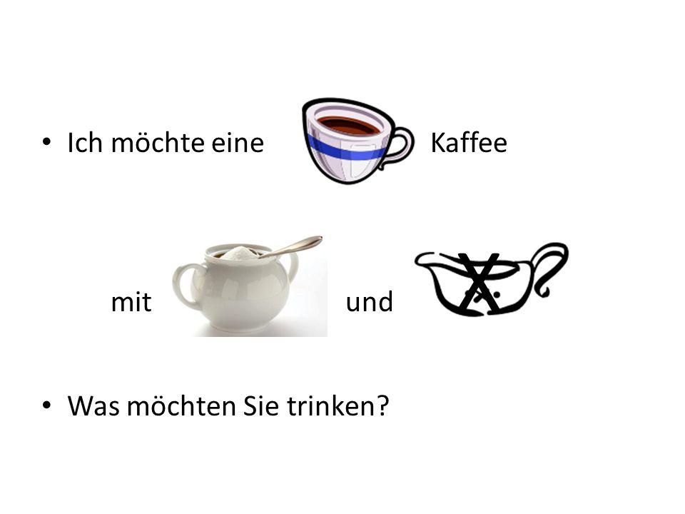 Ich möchte eine Kaffee mit und X Was möchten Sie trinken?
