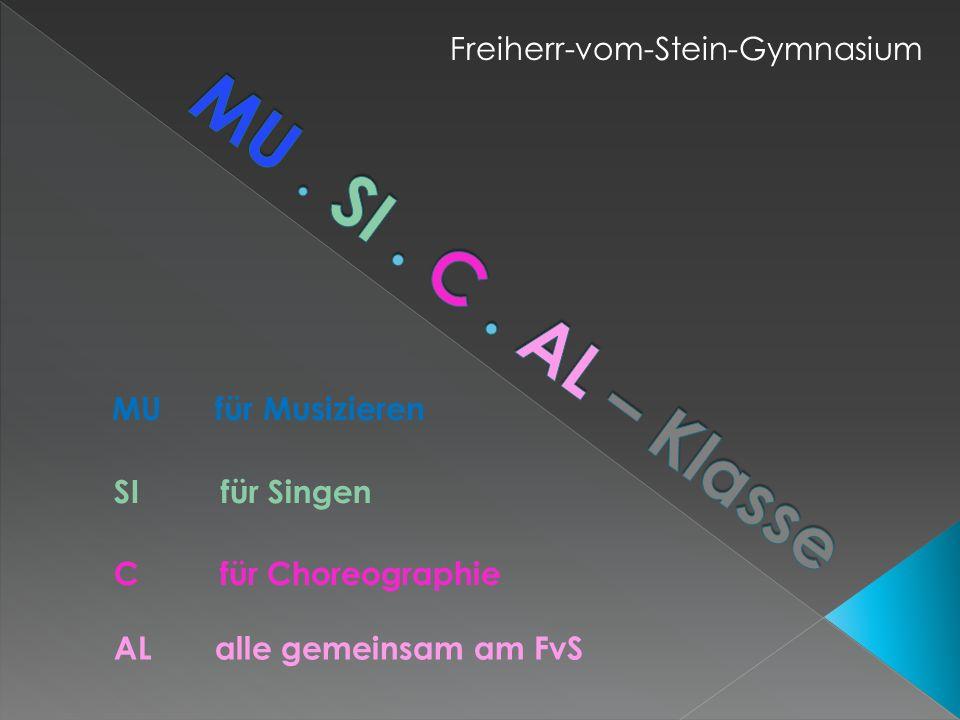 MU für Musizieren SI für Singen C für Choreographie AL alle gemeinsam am FvS Freiherr-vom-Stein-Gymnasium