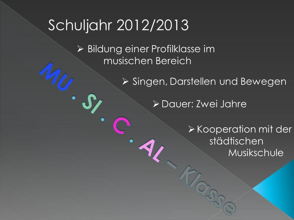 Schuljahr 2012/2013 Kooperation mit der städtischen Musikschule Dauer: Zwei Jahre Singen, Darstellen und Bewegen Bildung einer Profilklasse im musischen Bereich