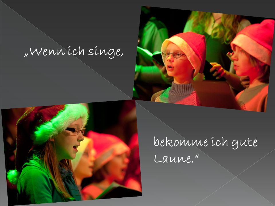 Wenn ich singe, bekomme ich gute Laune.