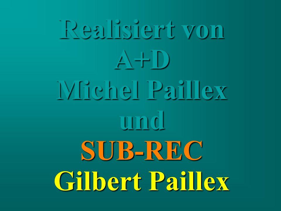 Realisiert von A+D Michel Paillex undSUB-REC Gilbert Paillex