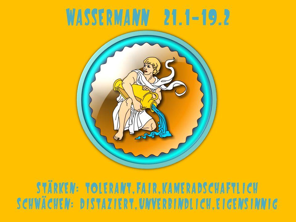 Wassermann 21.1-19.2 Stärken: tolerant,fair,kameradschaftlich Schwächen: distaziert,unverbindlich,eigensinnig