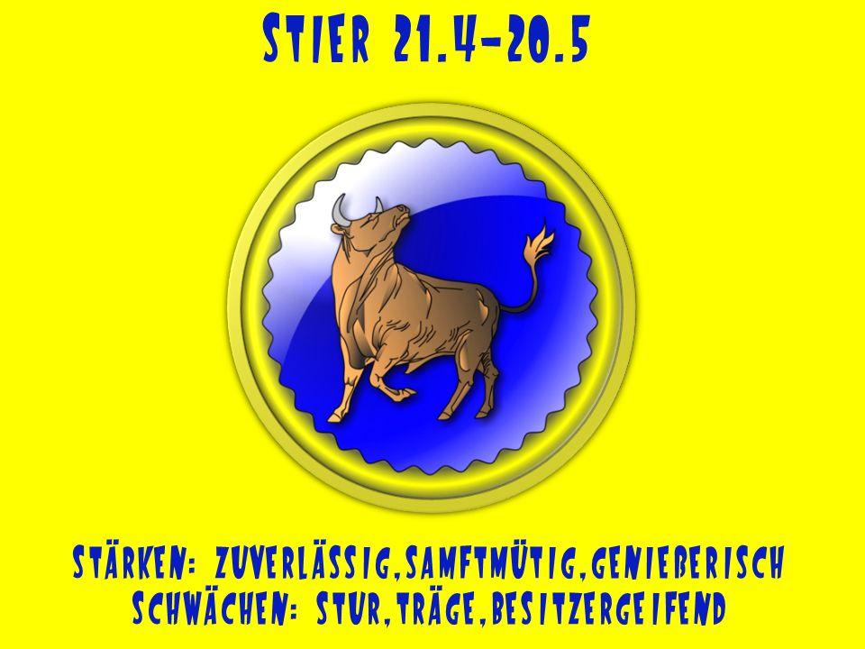 Stier 21.4-20.5 Stärken: zuverlässig,samftmütig,genießerisch Schwächen: stur,träge,besitzergeifend
