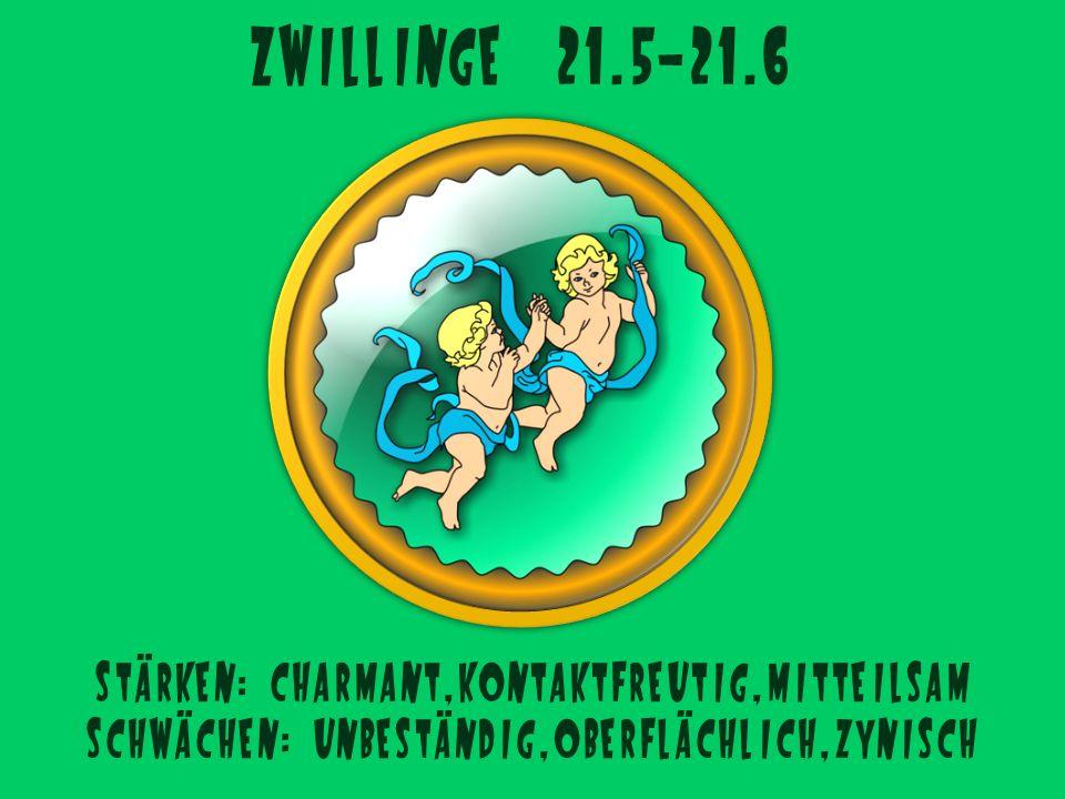 Zwillinge 21.5-21.6 Stärken: charmant,kontaktfreutig,mitteilsam Schwächen: unbeständig,oberflächlich,zynisch