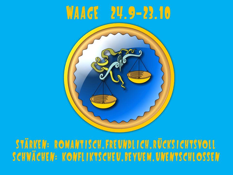 Skorpion 24.10-22.11 Stärken: leidenschaftlich,willenstark,ausdauernd Schwächen: eifersüchtig,radikal,misstrauisch