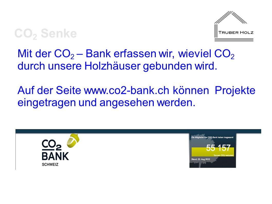 Mit der CO 2 – Bank erfassen wir, wieviel CO 2 durch unsere Holzhäuser gebunden wird. Auf der Seite www.co2-bank.ch können Projekte eingetragen und an