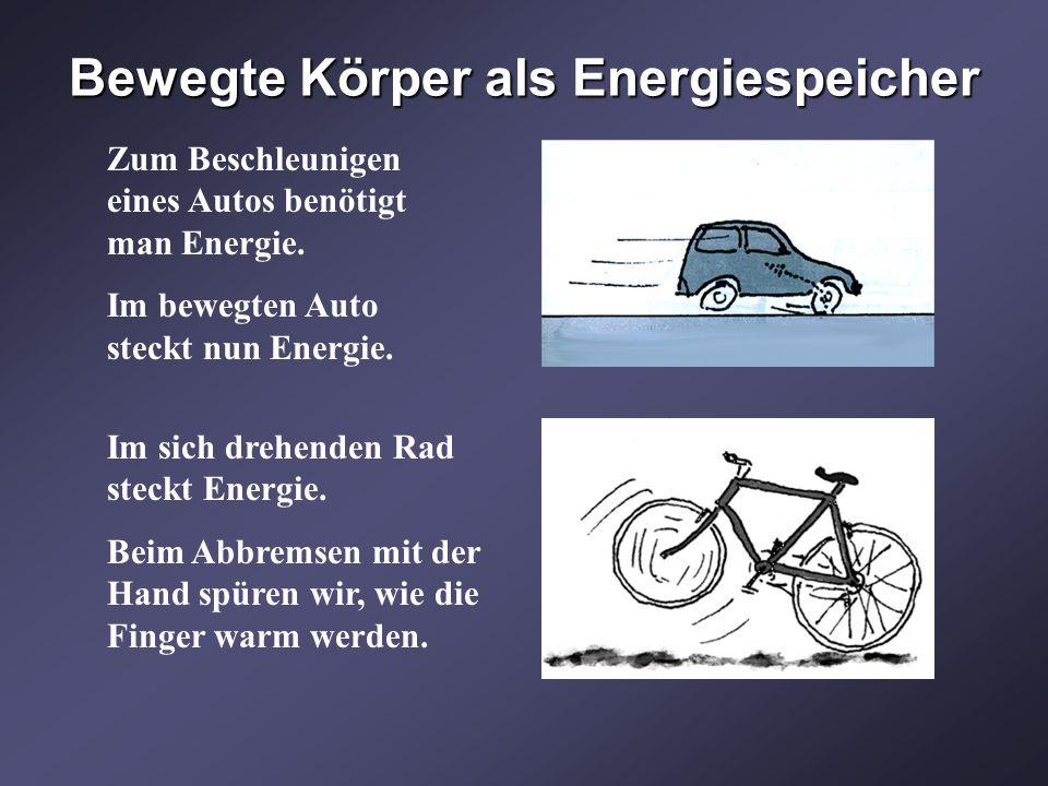 Bewegte Körper als Energiespeicher Zum Beschleunigen eines Autos benötigt man Energie. Im bewegten Auto steckt nun Energie. Im sich drehenden Rad stec