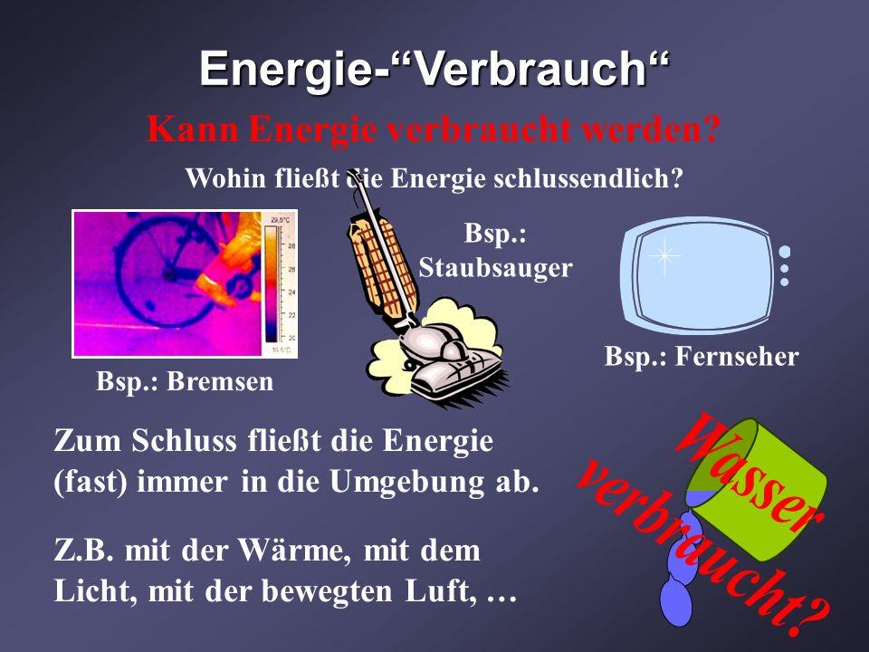 Energie-Verbrauch Kann Energie verbraucht werden? Wohin fließt die Energie schlussendlich? Zum Schluss fließt die Energie (fast) immer in die Umgebung
