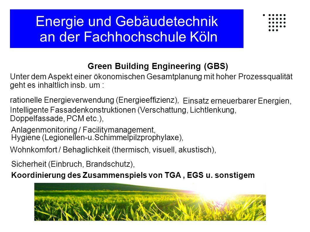 Green Building Engineering (GBS) Unter dem Aspekt einer ökonomischen Gesamtplanung mit hoher Prozessqualität geht es inhaltlich insb.