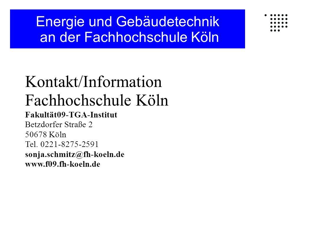 Kontakt/Information Fachhochschule Köln Fakultät09-TGA-Institut Betzdorfer Straße 2 50678 Köln Tel. 0221-8275-2591 sonja.schmitz@fh-koeln.de www.f09.f