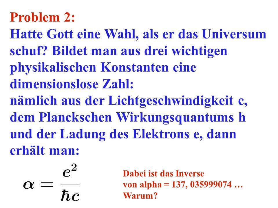 Problem 2: Hatte Gott eine Wahl, als er das Universum schuf? Bildet man aus drei wichtigen physikalischen Konstanten eine dimensionslose Zahl: nämlich