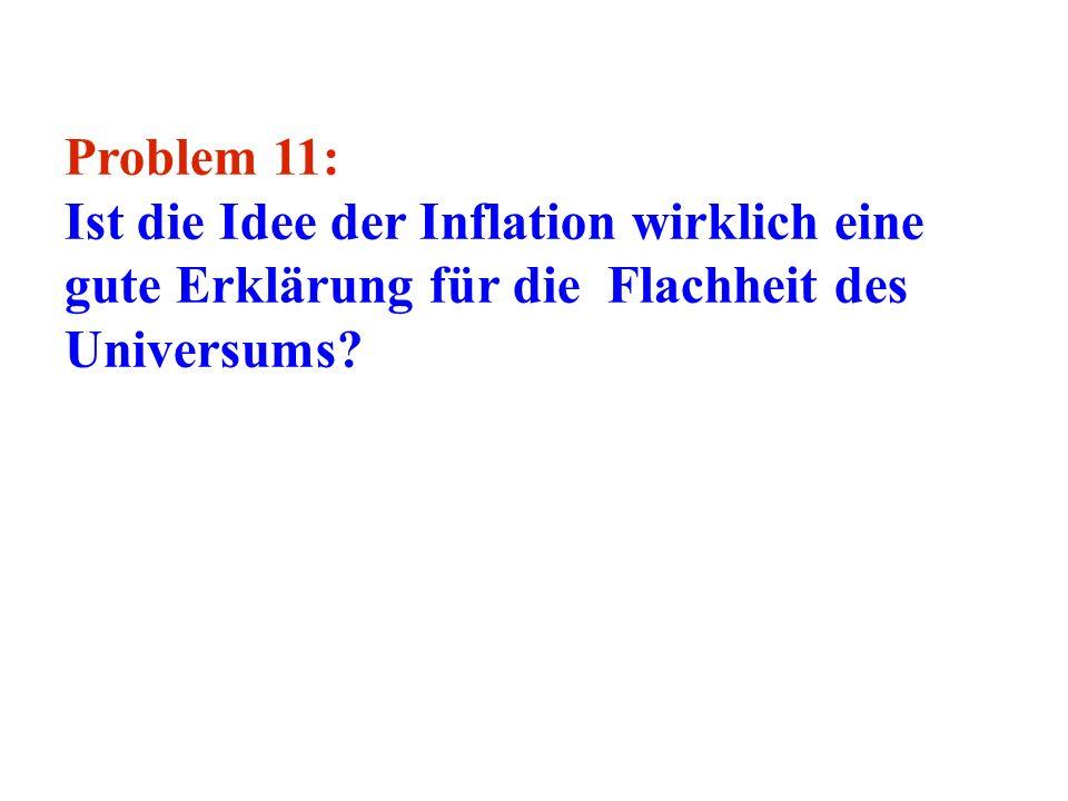Problem 11: Ist die Idee der Inflation wirklich eine gute Erklärung für die Flachheit des Universums?