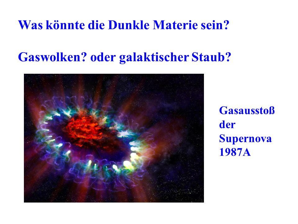 Was könnte die Dunkle Materie sein? Gaswolken? oder galaktischer Staub? Gasausstoß der Supernova 1987A